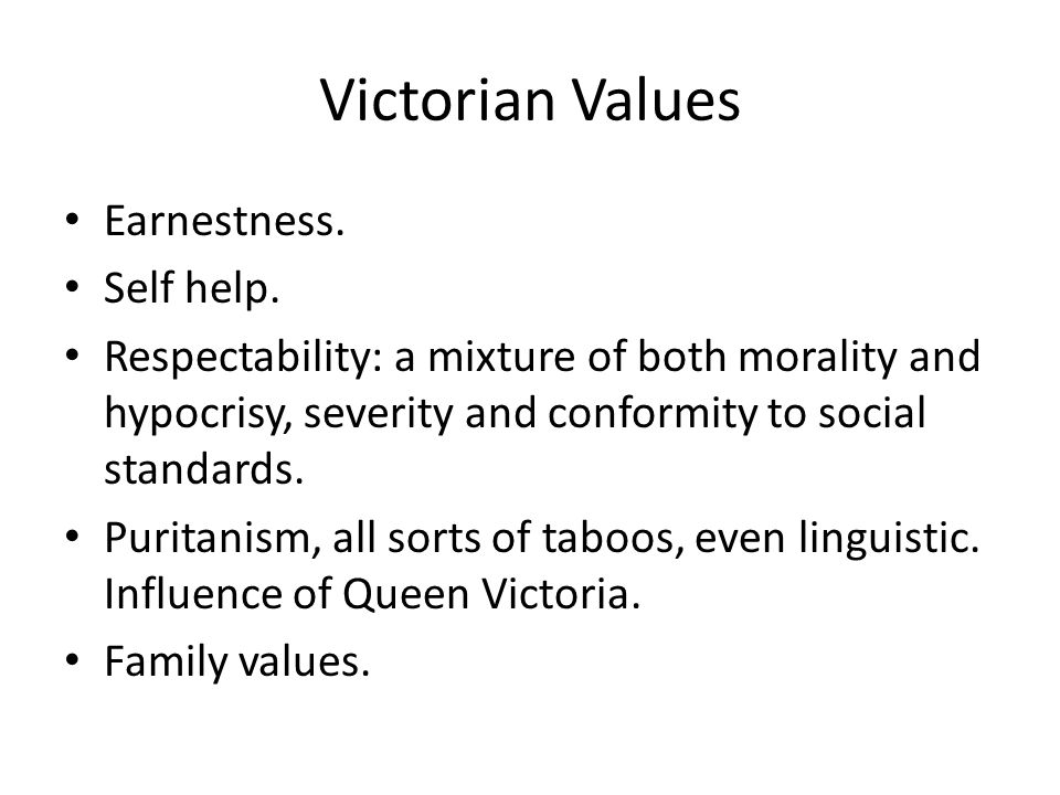 Victorian Values Earnestness. Self help.