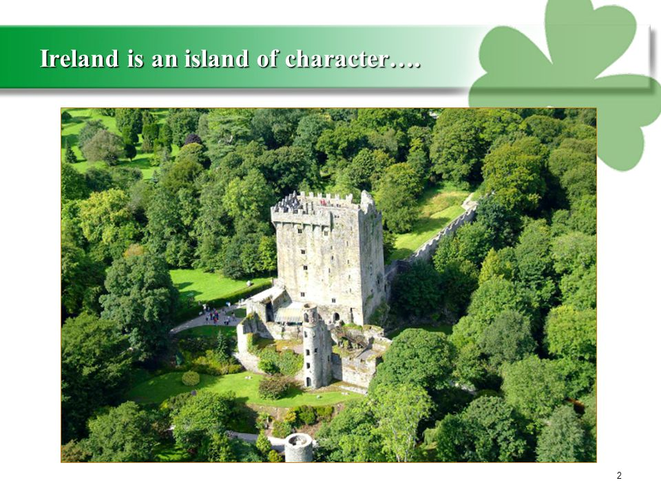 Ireland is an island of character…. 2