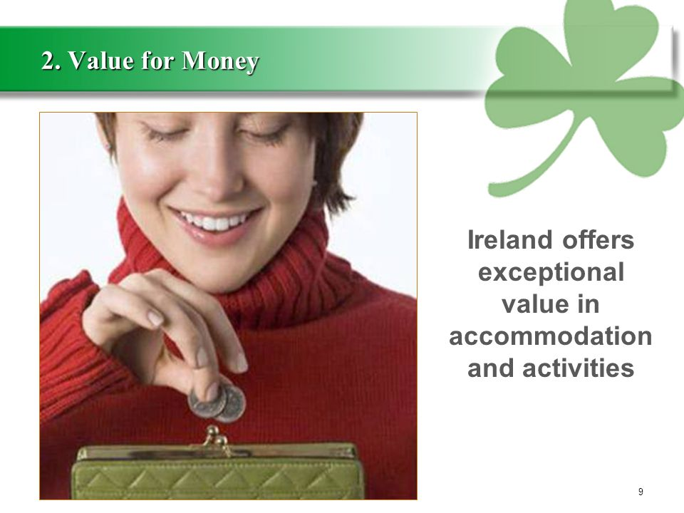 2. Value for Money 9 Ireland offers exceptional value in accommodation and activities