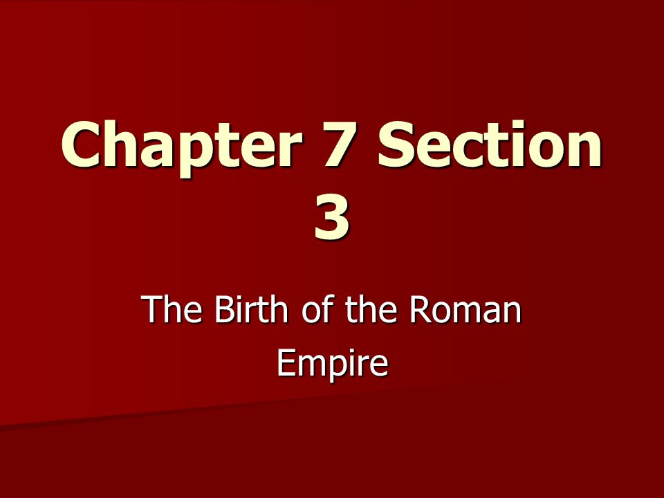Chapter 7 Section 3 The Birth of the Roman Empire