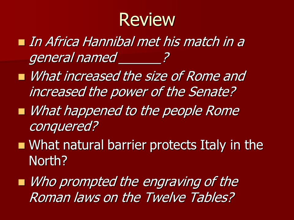 Review In Africa Hannibal met his match in a general named ______? In Africa Hannibal met his match in a general named ______? What increased the size