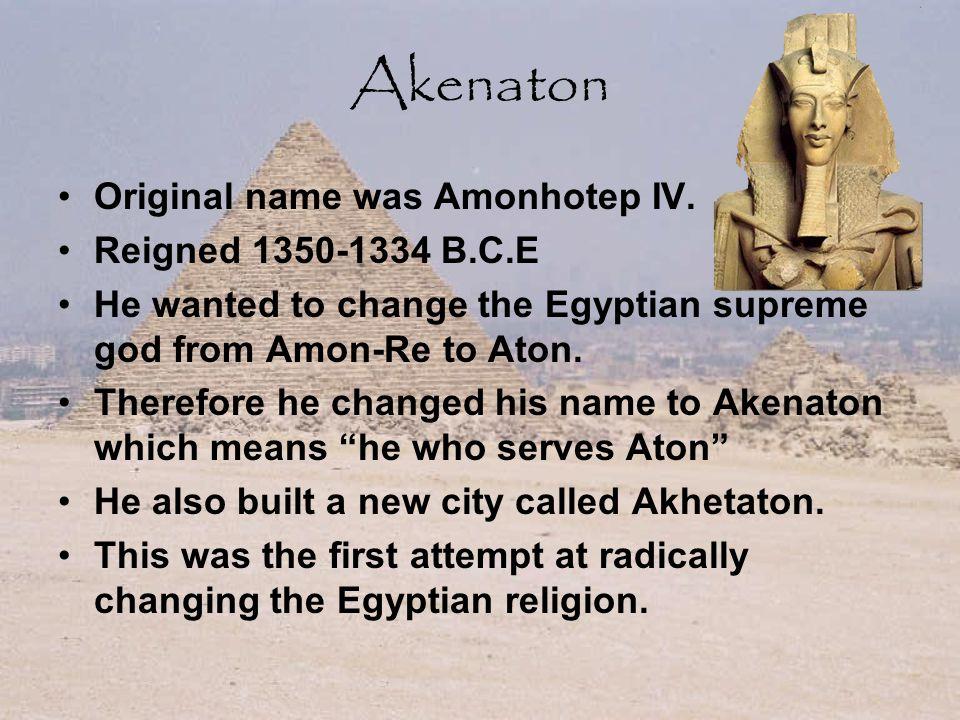 Akenaton Original name was Amonhotep IV.