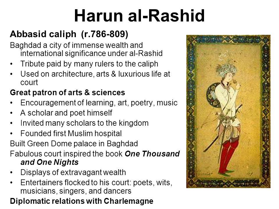 Harun al-Rashid Abbasid caliph (r.786-809) Baghdad a city of immense wealth and international significance under al-Rashid Tribute paid by many rulers