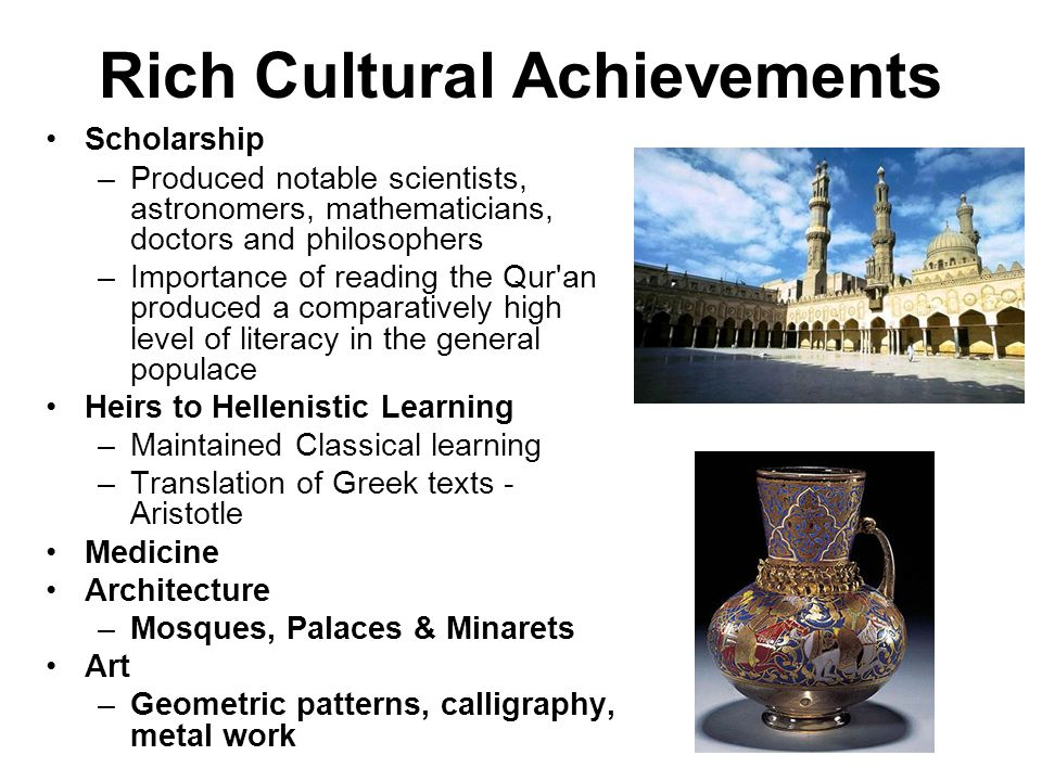 Rich Cultural Achievements Scholarship –Produced notable scientists, astronomers, mathematicians, doctors and philosophers –Importance of reading the