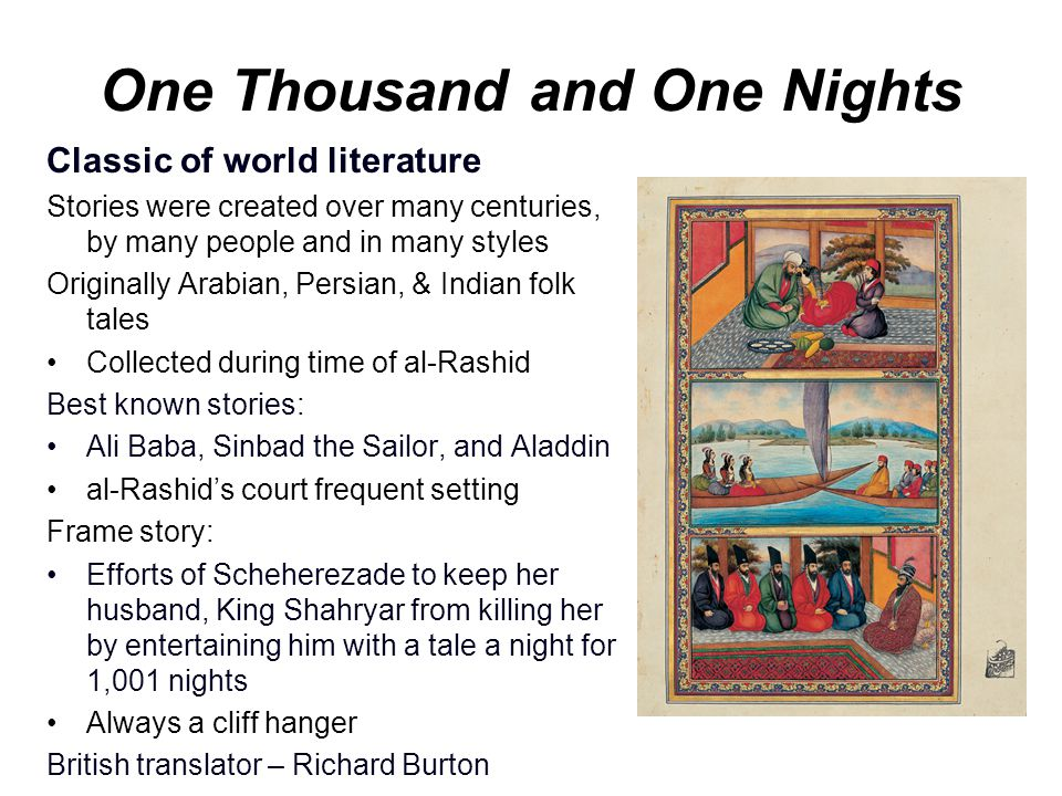 One Thousand and One Nights Classic of world literature Stories were created over many centuries, by many people and in many styles Originally Arabian