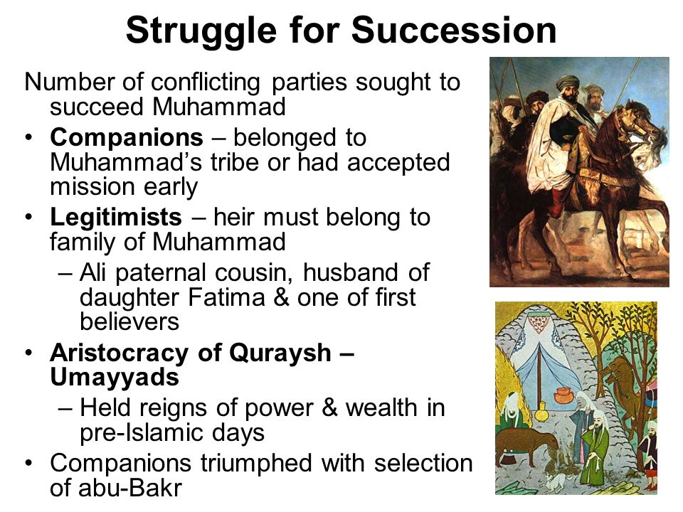 Struggle for Succession Number of conflicting parties sought to succeed Muhammad Companions – belonged to Muhammad's tribe or had accepted mission ear