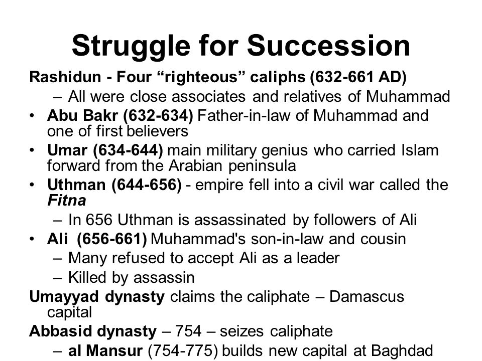 "Struggle for Succession Rashidun - Four ""righteous"" caliphs (632-661 AD) –All were close associates and relatives of Muhammad Abu Bakr (632-634) Fathe"