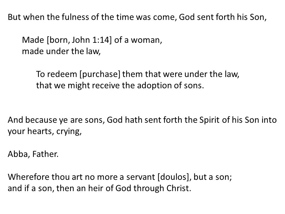 But when the fulness of the time was come, God sent forth his Son, Made [born, John 1:14] of a woman, made under the law, To redeem [purchase] them th