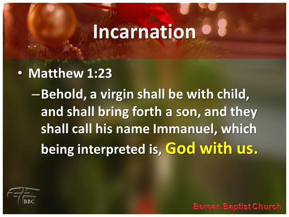 Incarnation Matthew 1:23 Matthew 1:23 – Behold, a virgin shall be with child, and shall bring forth a son, and they shall call his name Immanuel, whic