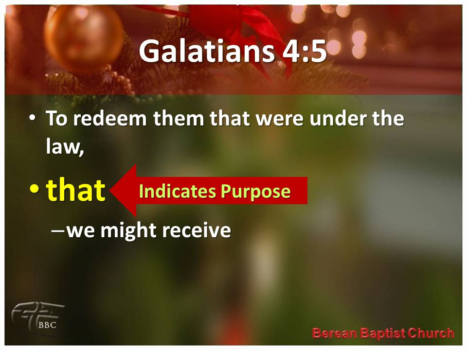 Galatians 4:5 To redeem them that were under the law, To redeem them that were under the law, that that – we might receive Indicates Purpose