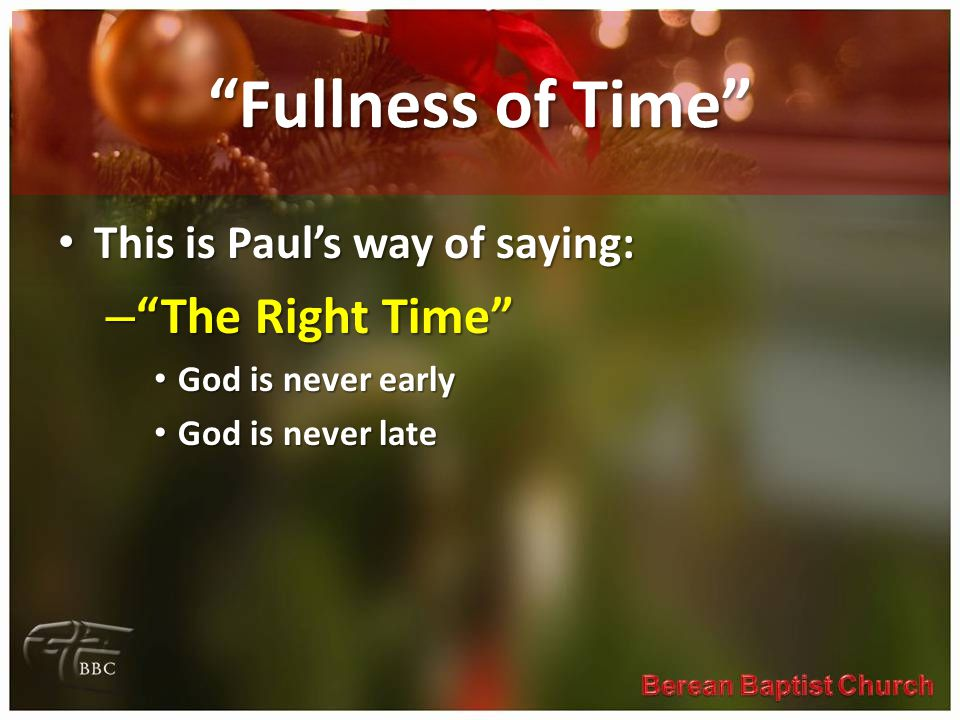"""Fullness of Time"" This is Paul's way of saying: This is Paul's way of saying: – ""The Right Time"" God is never early God is never early God is never l"