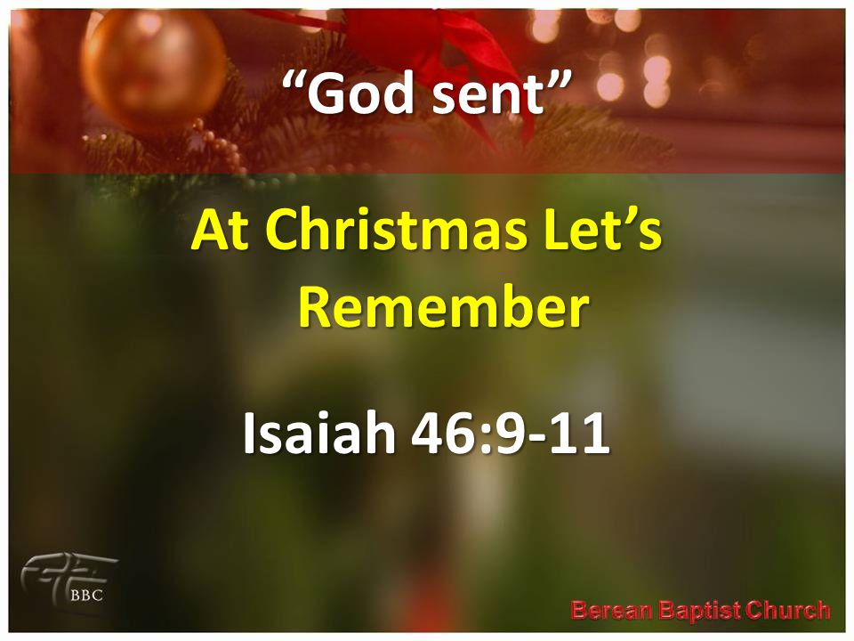 """God sent"" At Christmas Let's Remember Isaiah 46:9-11"