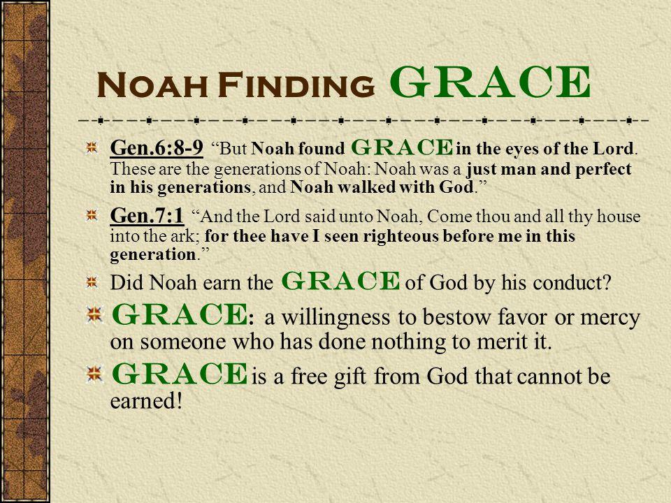 Noah Finding Grace Gen.6:8-9 But Noah found grace in the eyes of the Lord.