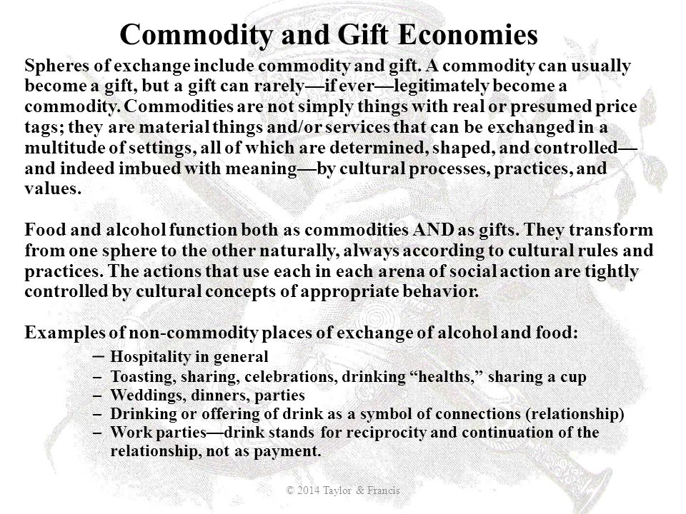 Spheres of exchange include commodity and gift. A commodity can usually become a gift, but a gift can rarely—if ever—legitimately become a commodity.