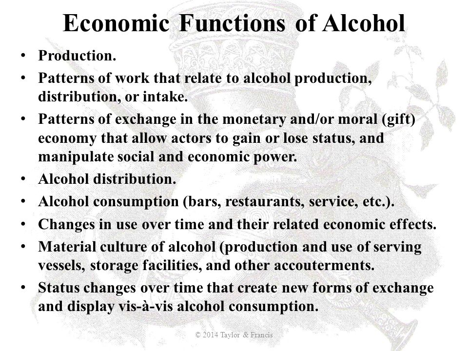 Economic Functions of Alcohol Production. Patterns of work that relate to alcohol production, distribution, or intake. Patterns of exchange in the mon