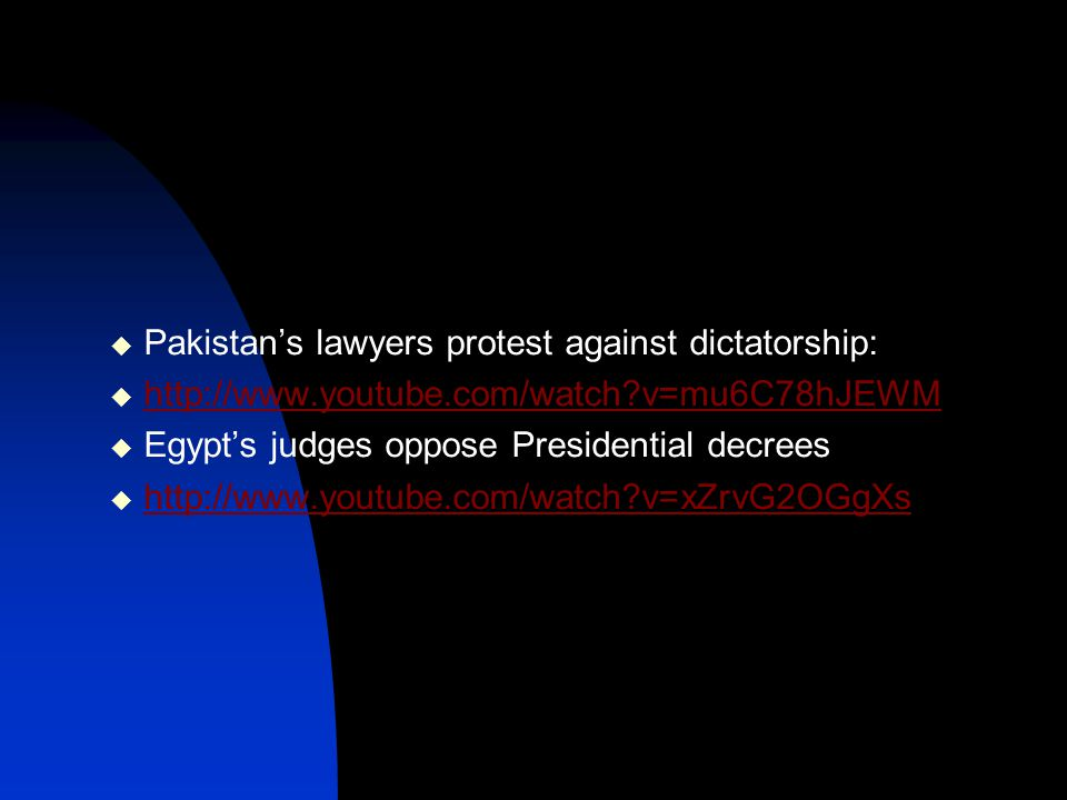  Pakistan's lawyers protest against dictatorship:  http://www.youtube.com/watch?v=mu6C78hJEWM http://www.youtube.com/watch?v=mu6C78hJEWM  Egypt's j