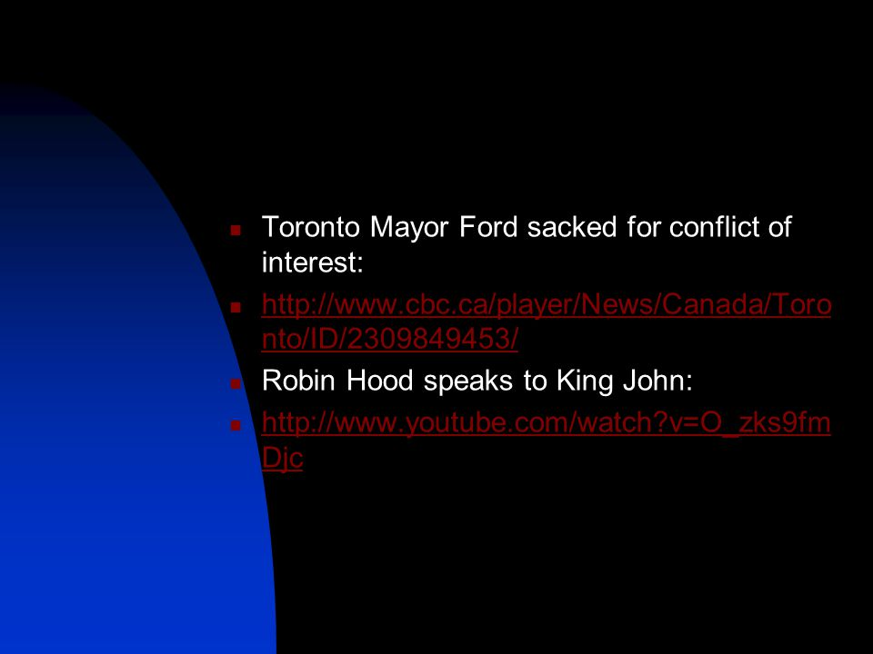 Toronto Mayor Ford sacked for conflict of interest: http://www.cbc.ca/player/News/Canada/Toro nto/ID/2309849453/ http://www.cbc.ca/player/News/Canada/