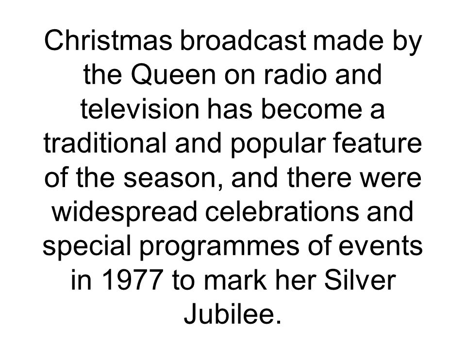 Christmas broadcast made by the Queen on radio and television has become a traditional and popular feature of the season, and there were widespread ce