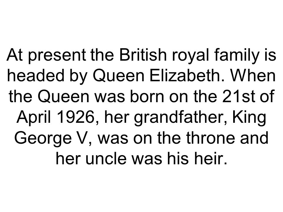 The Queen s heir is Charles, Prince of Wales, who was born in 1948, married Lady Diana Spencer and has two children, Prince William and Prince Harry.