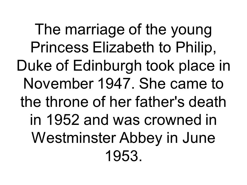 The marriage of the young Princess Elizabeth to Philip, Duke of Edinburgh took place in November 1947. She came to the throne of her father's death in