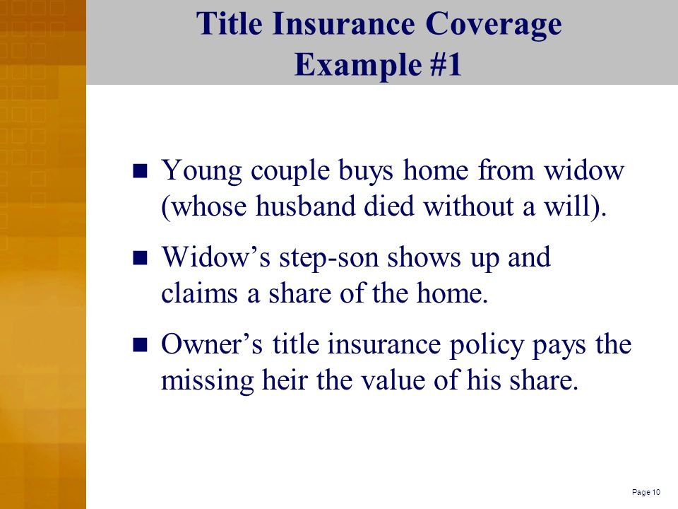 Page 10 Title Insurance Coverage Example #1 Young couple buys home from widow (whose husband died without a will).