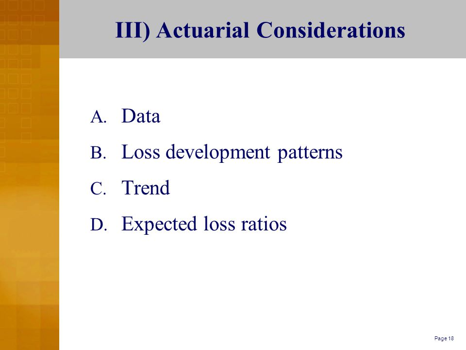 Page 18 III) Actuarial Considerations A. Data B. Loss development patterns C.