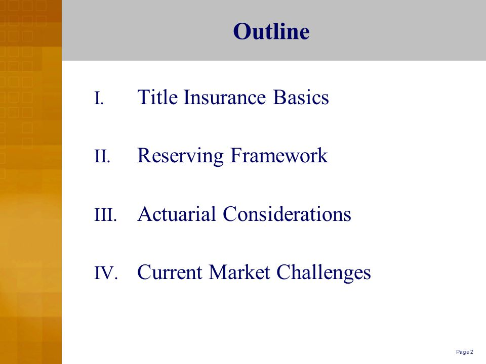 Page 2Outline I. Title Insurance Basics II. Reserving Framework III.