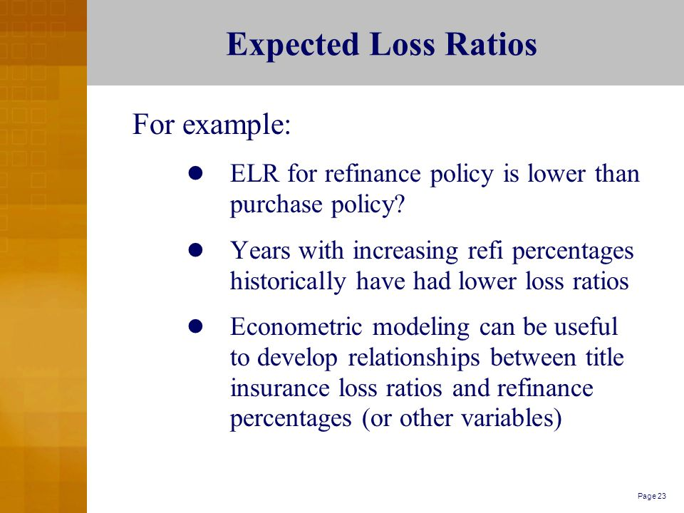 Page 23 Expected Loss Ratios For example: ELR for refinance policy is lower than purchase policy.