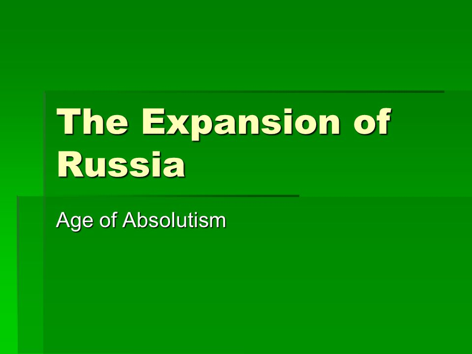 The Expansion of Russia Age of Absolutism