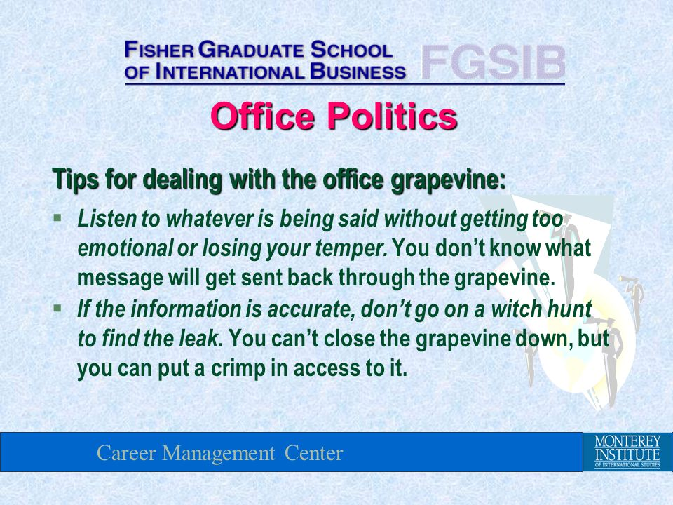Career Management Center Tips for dealing with the office grapevine: § Listen to whatever is being said without getting too emotional or losing your temper.