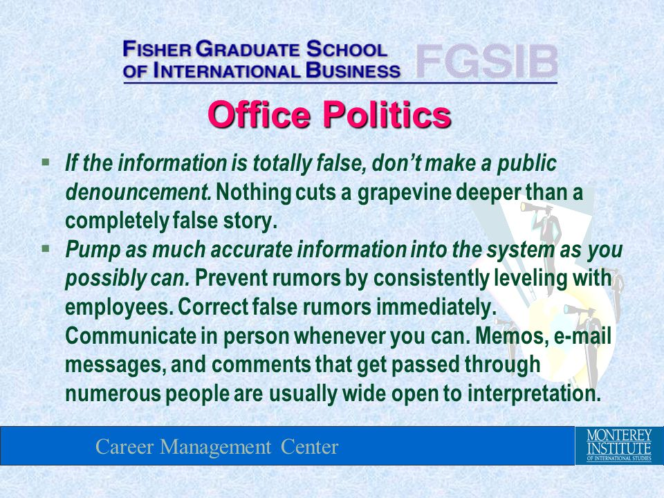 Career Management Center § If the information is totally false, don't make a public denouncement.