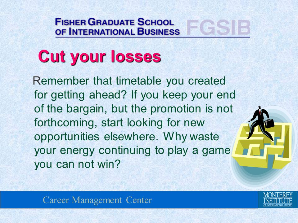 Career Management Center Cut your losses Remember that timetable you created for getting ahead.