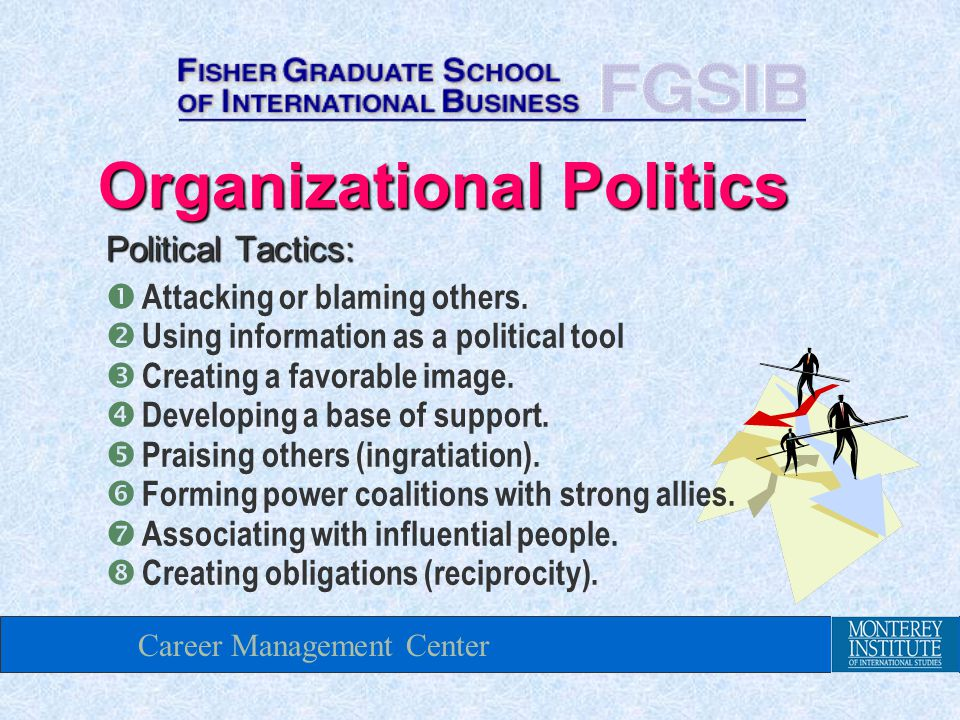 Career Management Center Organizational Politics Political Tactics:  Attacking or blaming others.