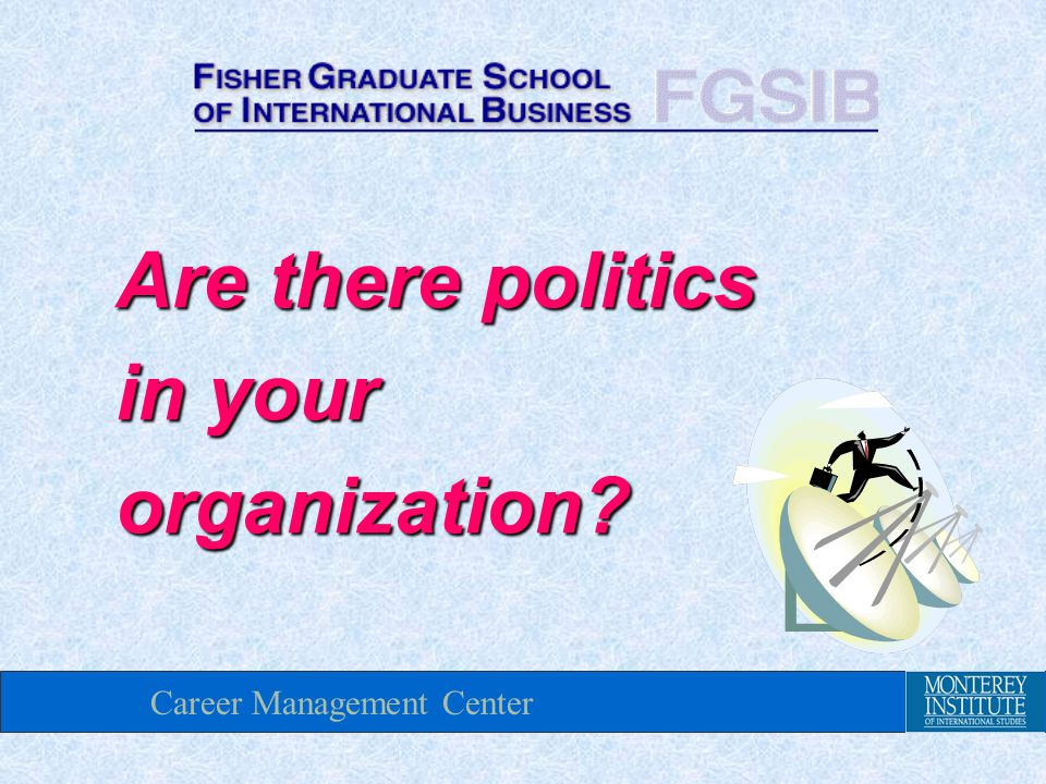 Career Management Center Are there politics in your organization