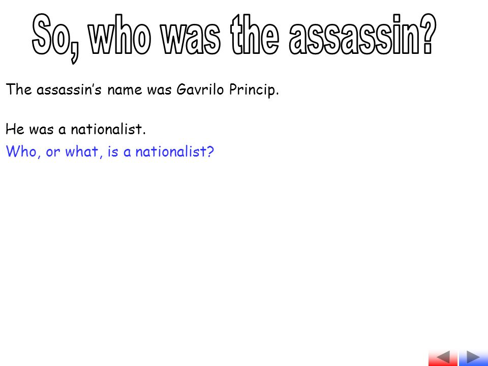 The assassin's name was Gavrilo Princip. He was a nationalist. Who, or what, is a nationalist