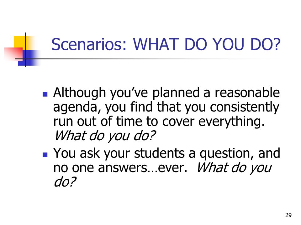 29 Scenarios: WHAT DO YOU DO.
