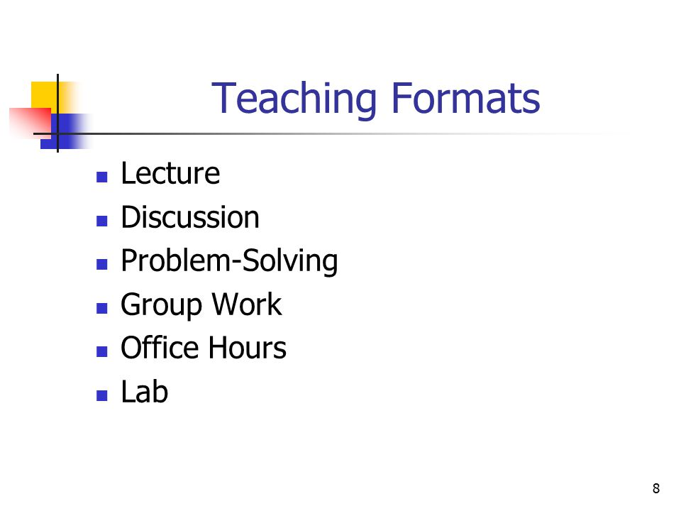 8 Teaching Formats Lecture Discussion Problem-Solving Group Work Office Hours Lab