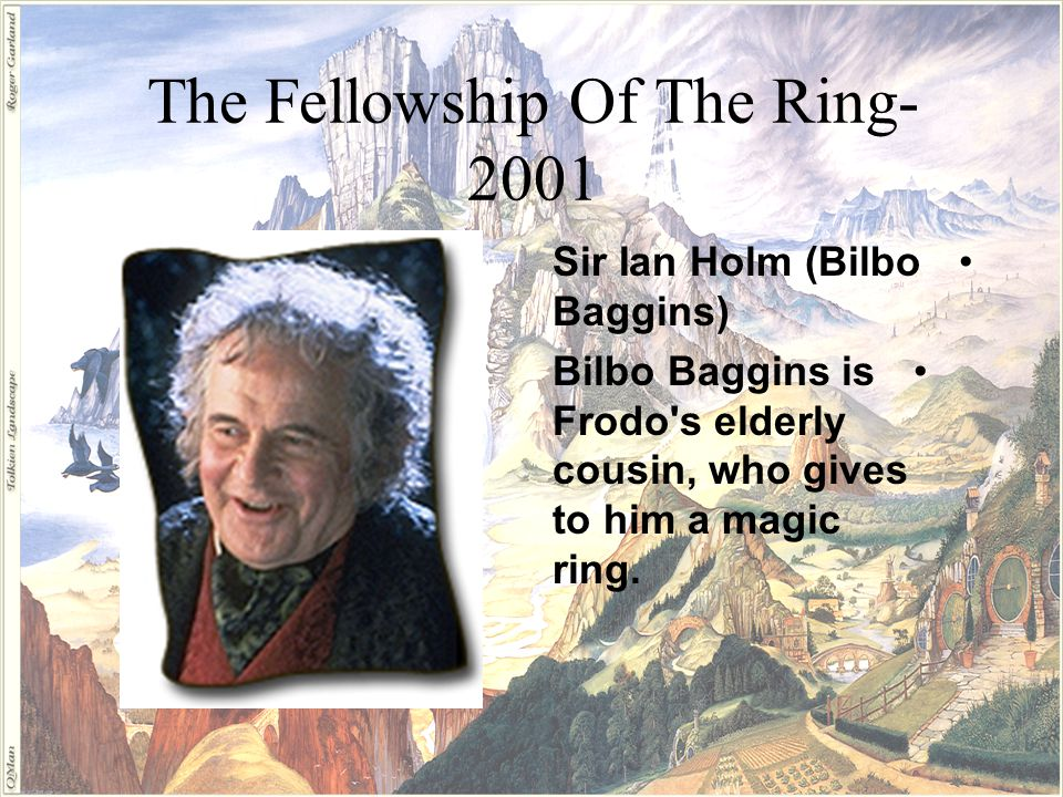 The Fellowship Of The Ring- 2001 Sir Ian McKellen (Gandalf) Gandalf the Grey is an old but wise and powerful wizard who mentors Frodo in his quest.