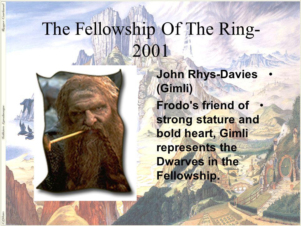The Fellowship Of The Ring- 2001 Sean Bean (Boromir) Boromir is a proud warrior and the eldest son of Denethor II, Steward of Gondor and Minas Tirith.