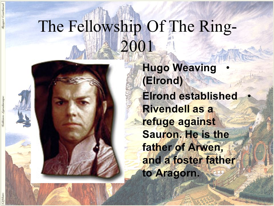 The Fellowship Of The Ring- 2001 John Rhys-Davies (Gimli) Frodo s friend of strong stature and bold heart, Gimli represents the Dwarves in the Fellowship.