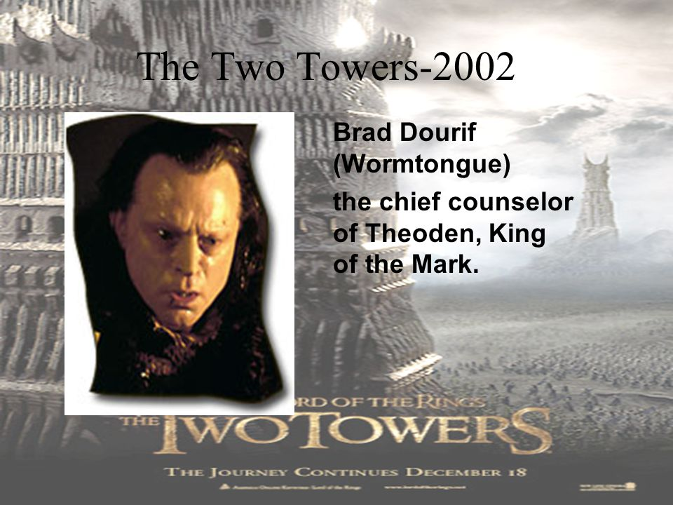 Bernard Hill (Theoden) Theoden is the King of Rohan and relies on the counsel of his advisor Grima Wormtongue.
