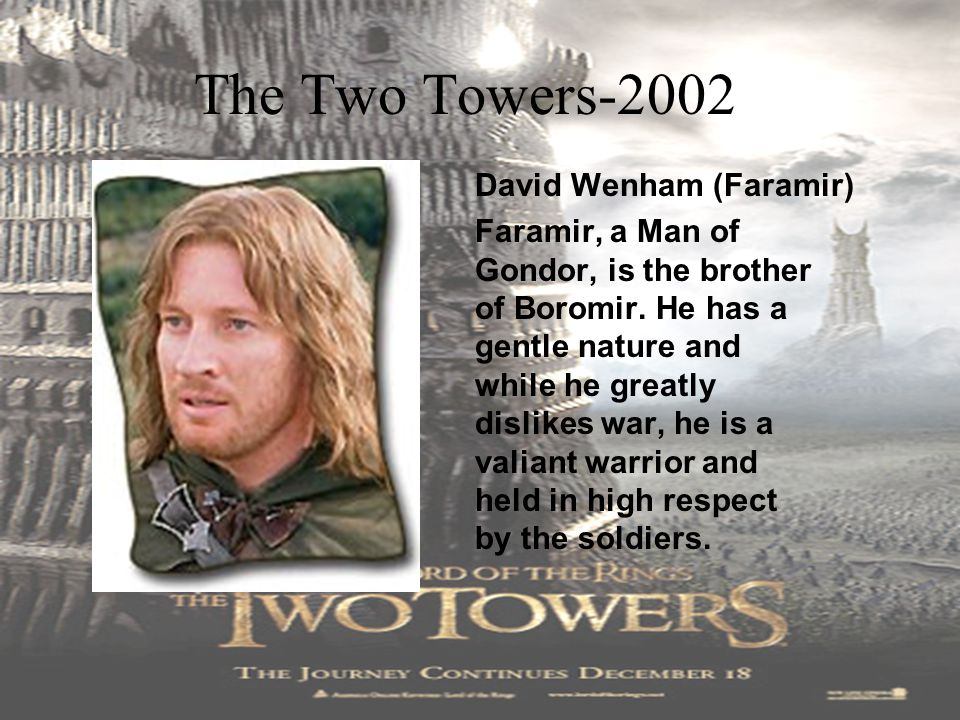 The Two Towers-2002 John Noble (Denethor) Denethor, the father of Faramir and Boromir, is the Last Ruling Steward of Gondor.