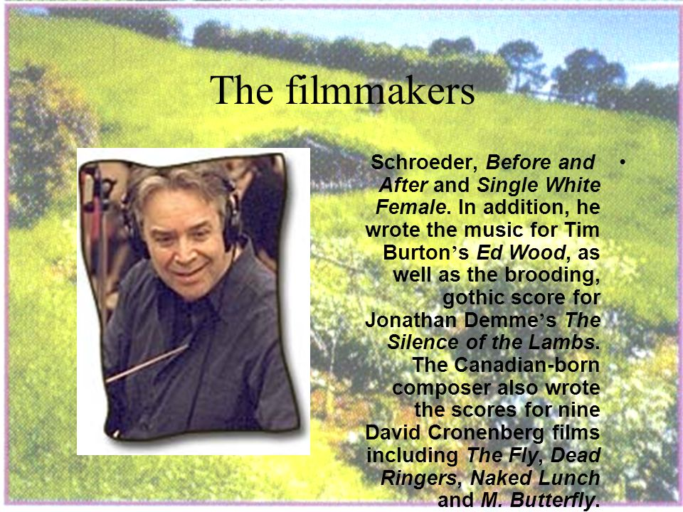 The filmmakers Howard Shore has composed evocative music for a long list of motion pictures.