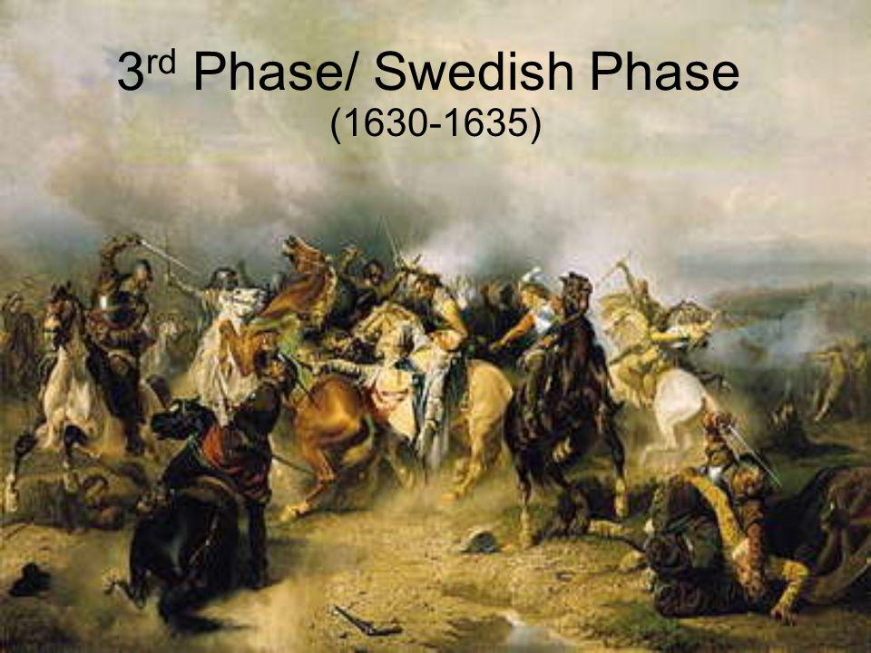 3 rd Phase/ Swedish Phase (1630-1635)