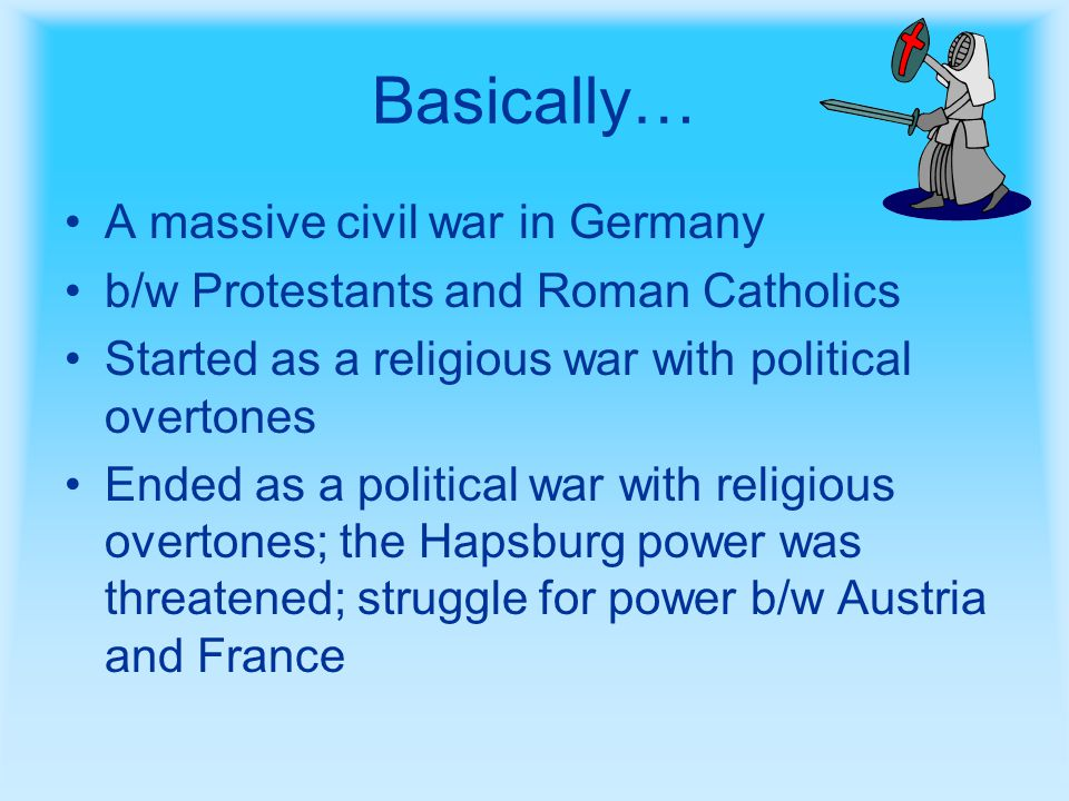 Treaty of Westphalia- Political France, Sweden, and Brandenburg- Prussia become superpowers Bavaria emerged as leading Catholic power in S.