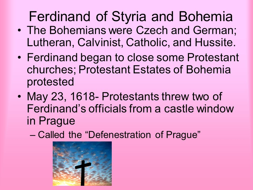 Defenestration of Prague Marked the beginning of the Thirty Year's War Signaled Protestant uprising in Hungary, Transylvania, and Bohemia Defenestration of Prague