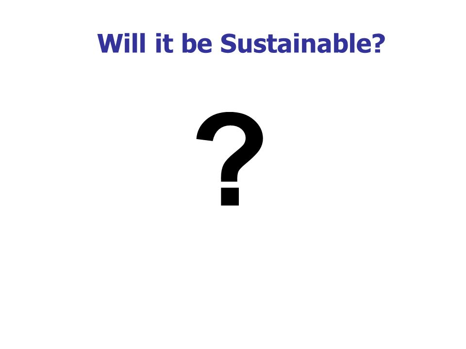 Will it be Sustainable