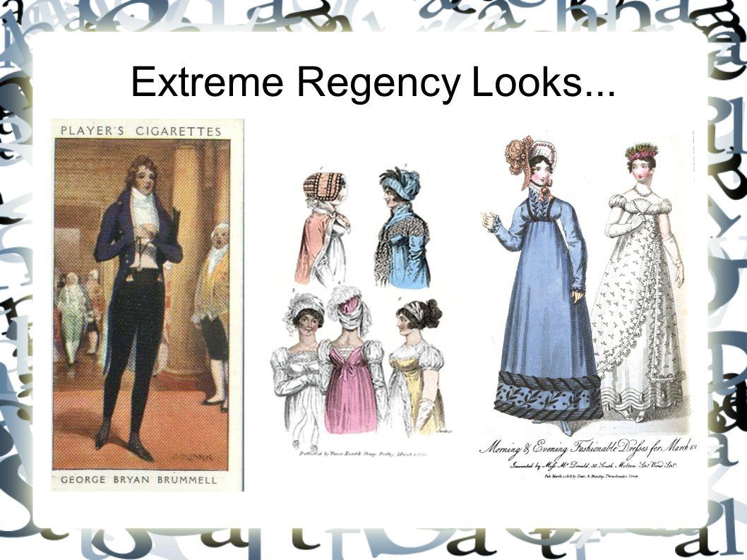 Extreme Regency Looks...