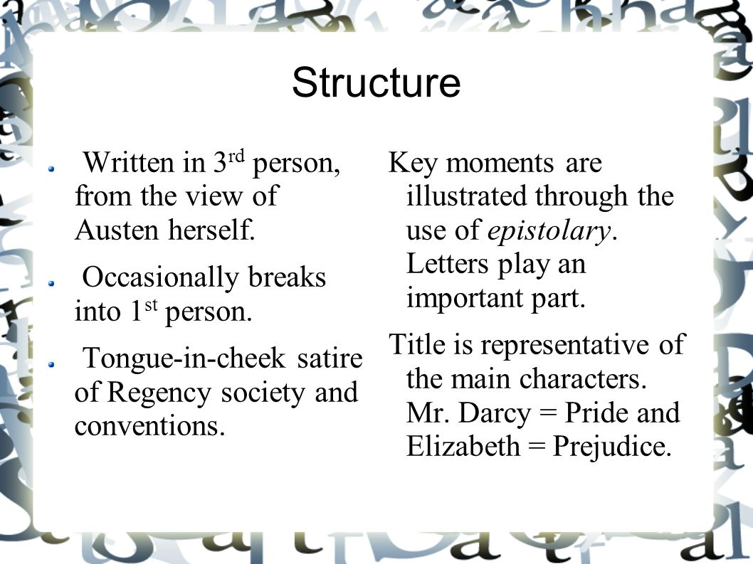Structure Written in 3 rd person, from the view of Austen herself. Occasionally breaks into 1 st person. Tongue-in-cheek satire of Regency society and