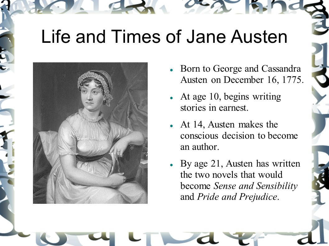 Life and Times of Jane Austen Born to George and Cassandra Austen on December 16, 1775.